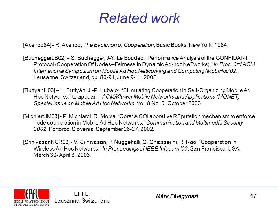 EPFL, Lausanne, Switzerland Márk Félegyházi Related work 17 [Axelrod84] - R. Axelrod, The Evolution of Cooperation, Basic Books, New York, 1984. [Buch