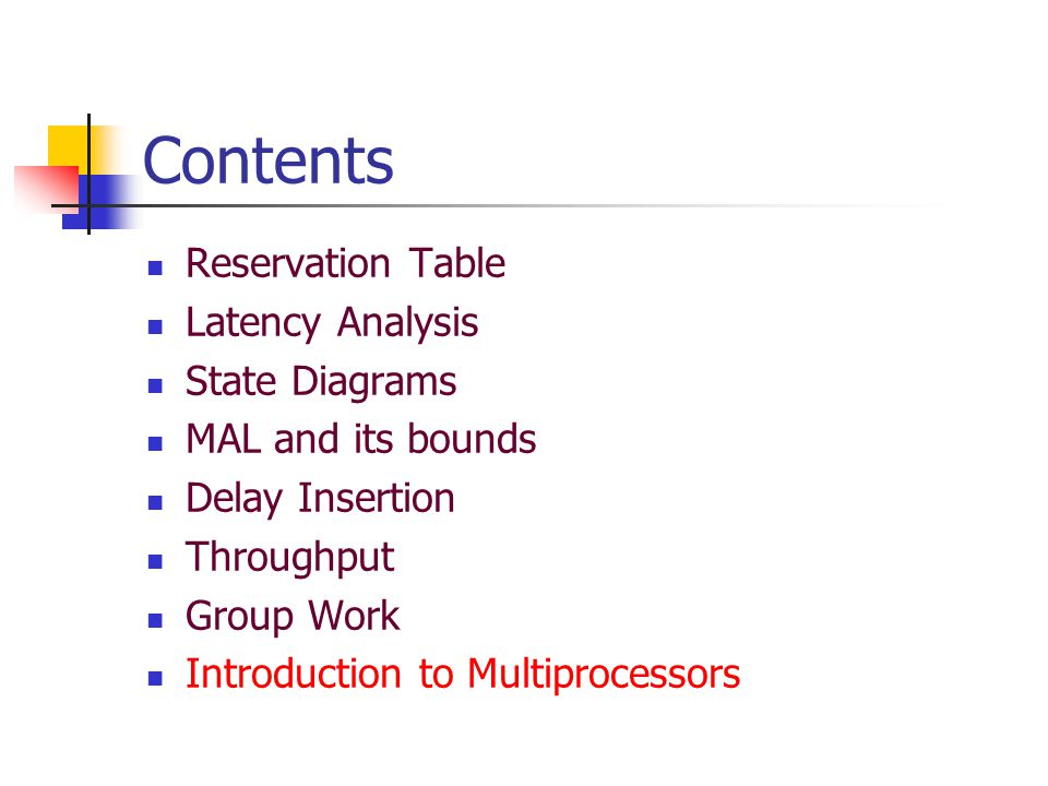 Contents Reservation Table Latency Analysis State Diagrams MAL and its bounds Delay Insertion Throughput Group Work Introduction to Multiprocessors