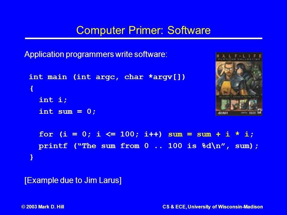 © 2003 Mark D.HillCS & ECE, University of Wisconsin-Madison Computer Primer: Software, cont.