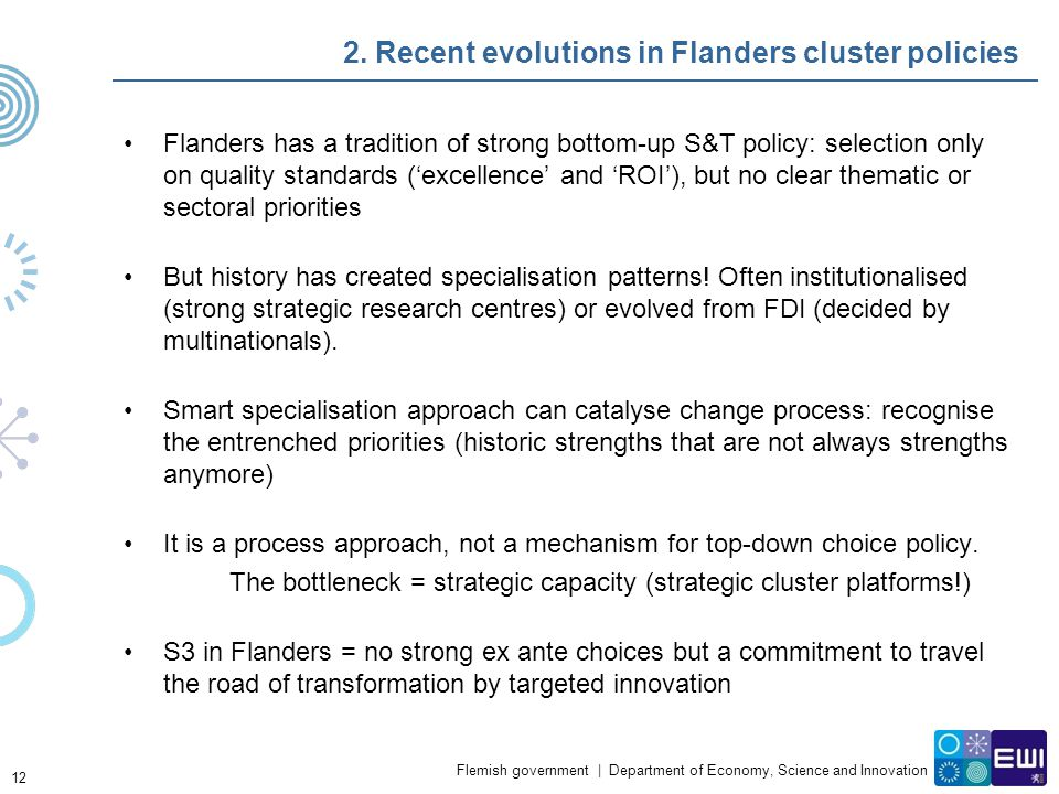 Flemish government | Department of Economy, Science and Innovation 2. Recent evolutions in Flanders cluster policies Flanders has a tradition of stron