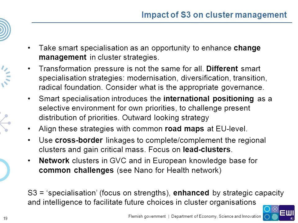 Flemish government | Department of Economy, Science and Innovation Impact of S3 on cluster management Take smart specialisation as an opportunity to e
