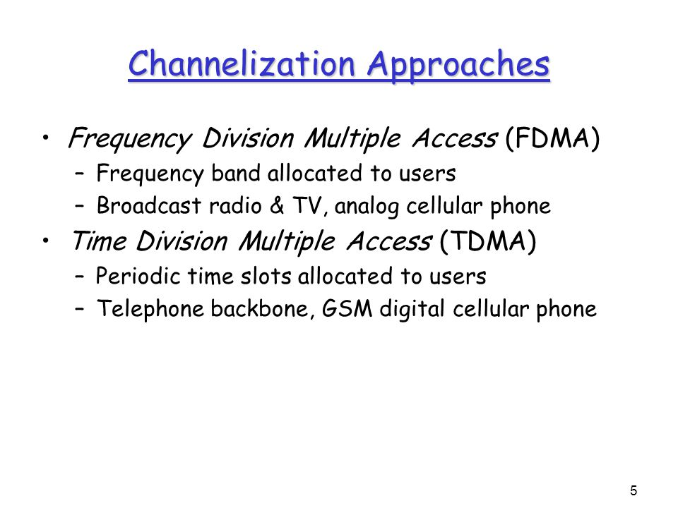 6 Channelization: FDMA Divide channel into M frequency bands Each station transmits and listens on assigned bands Each station transmits at most R/M bps Good for stream traffic; Used in connection-oriented systems Inefficient for bursty traffic Frequency Guard bands Time W 1 2 M M–1 …