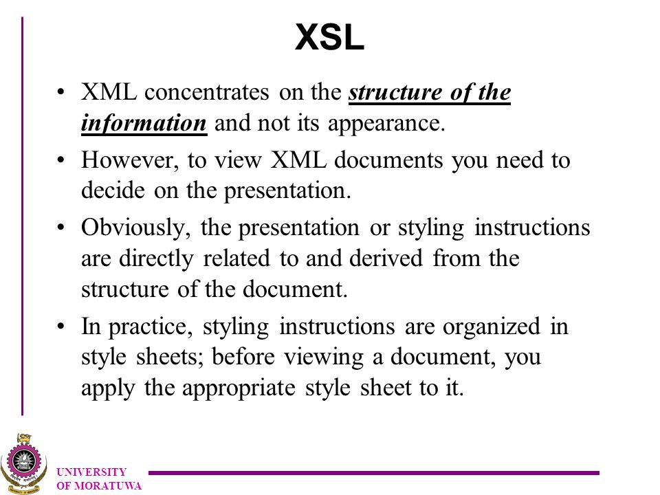 UNIVERSITY OF MORATUWA XSL Syntax (6) Matching with a Condition –XPaths can also include conditions, in which case they match only if the condition is true.