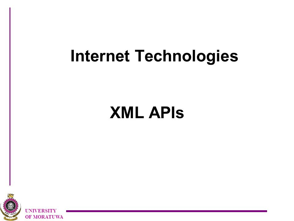 UNIVERSITY OF MORATUWA Internet Technologies XML APIs