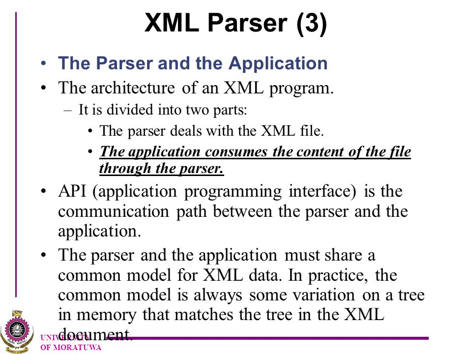 UNIVERSITY OF MORATUWA XML Parser (3) The Parser and the Application The architecture of an XML program.