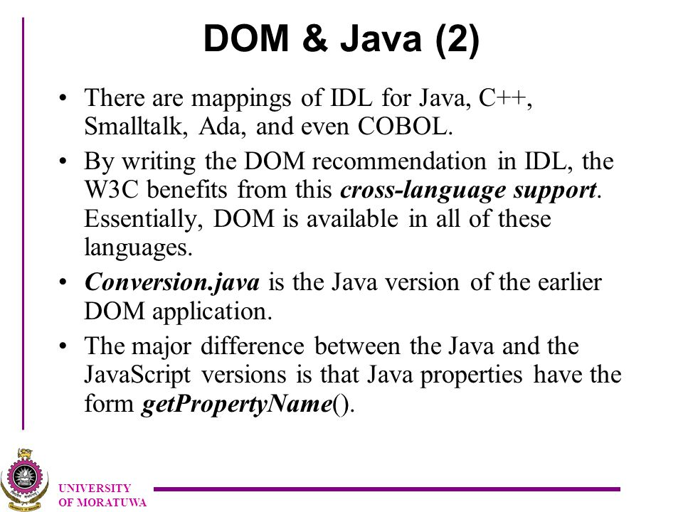 UNIVERSITY OF MORATUWA DOM & Java (2) There are mappings of IDL for Java, C++, Smalltalk, Ada, and even COBOL.