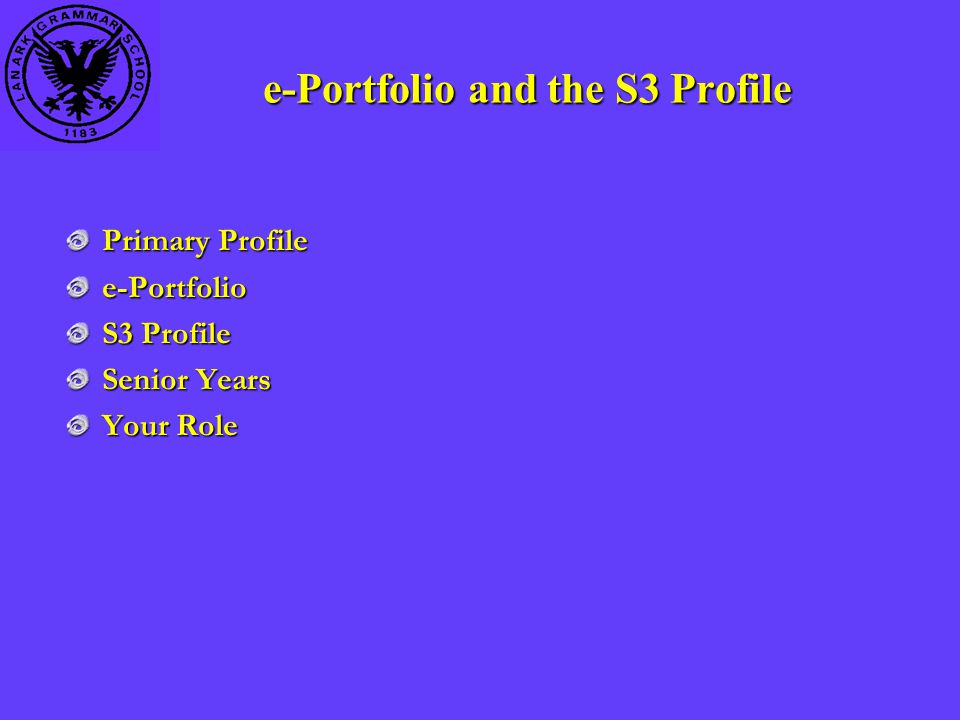 e-Portfolio and the S3 Profile Primary Profile e-Portfolio S3 Profile Senior Years Your Role