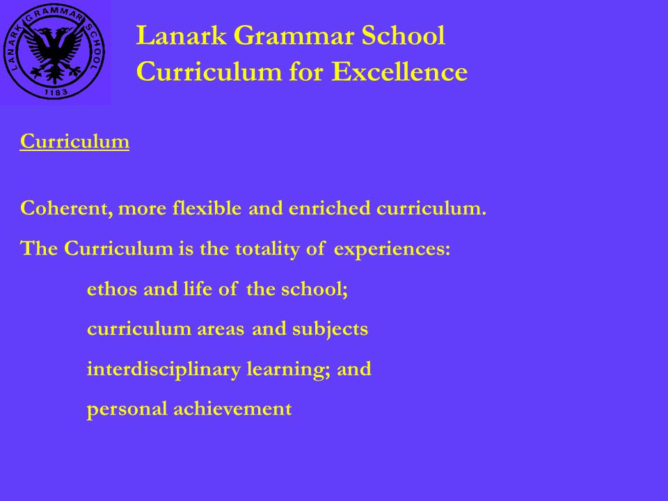 Lanark Grammar School Curriculum for Excellence Curriculum Coherent, more flexible and enriched curriculum.