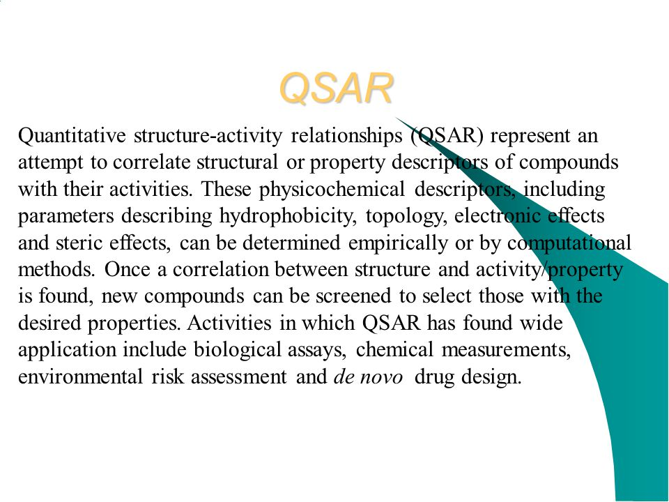 QSAR Quantitative structure-activity relationships (QSAR) represent an attempt to correlate structural or property descriptors of compounds with their