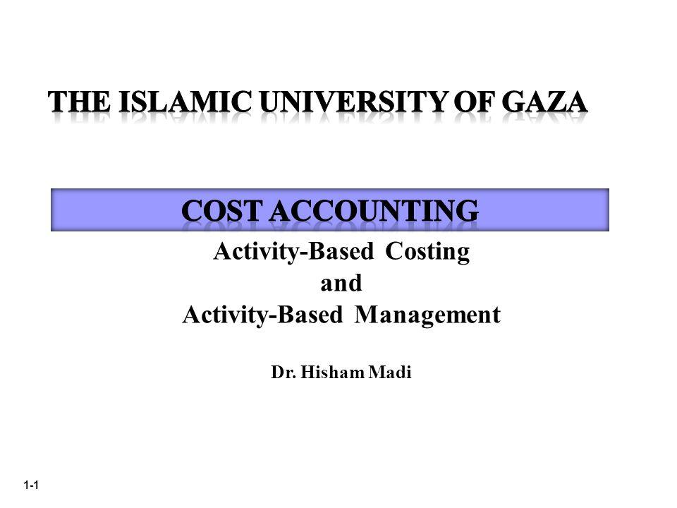 1-1 Activity-Based Costing and Activity-Based Management Dr. Hisham Madi