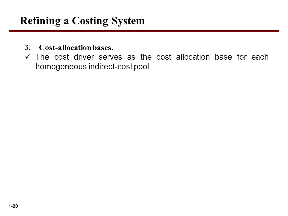 1-20 Refining a Costing System 3.Cost-allocation bases.