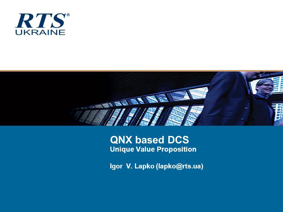 QNX based DCS Unique Value Proposition Igor V. Lapko (lapko@rts.ua)