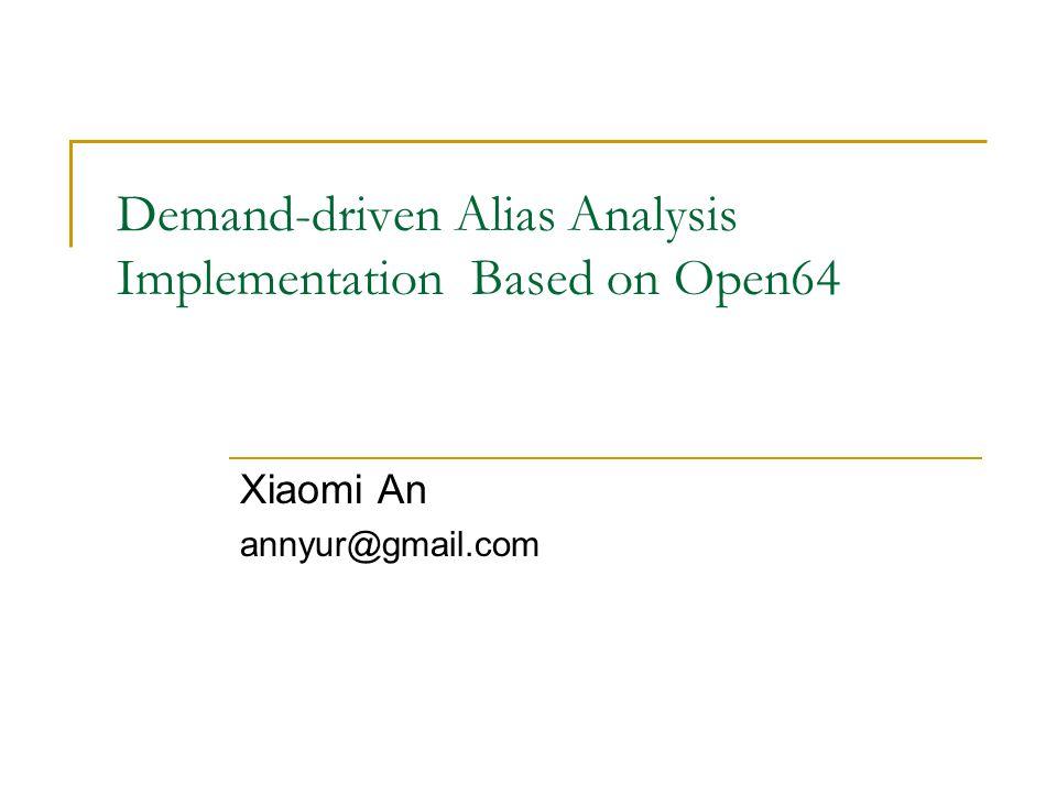 Outline Demand-driven alias analysis CFL-Reachability based demand-driven alias analysis (DDA) One-level flow demand-driven alias analysis (Olf DDA)