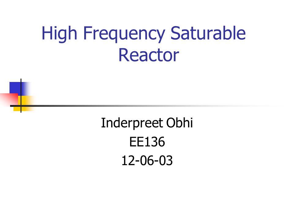 High Frequency Saturable Reactor Inderpreet Obhi EE136 12-06-03