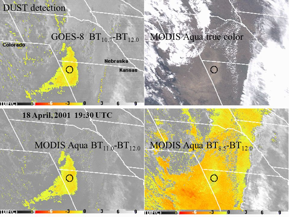DUST detection 18 April, 2001 19:30 UTC MODIS Aqua true colorGOES-8 BT 10.7 -BT 12.0 MODIS Aqua BT 11.0 -BT 12.0 MODIS Aqua BT 8.5 -BT 12.0
