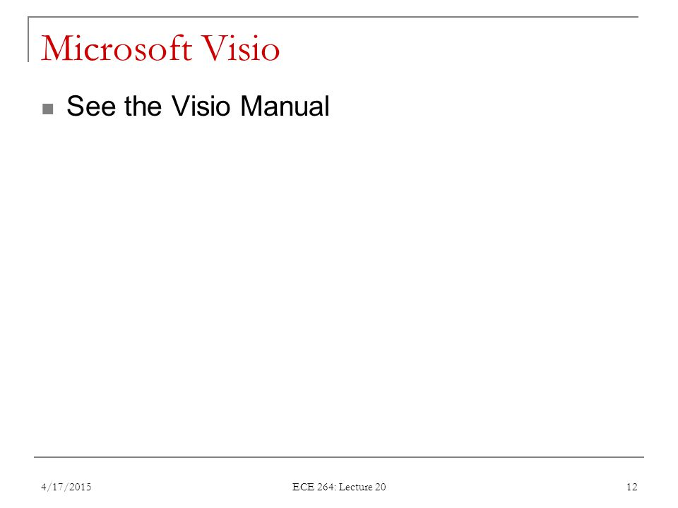 Microsoft Visio See the Visio Manual 4/17/2015 ECE 264: Lecture 20 12