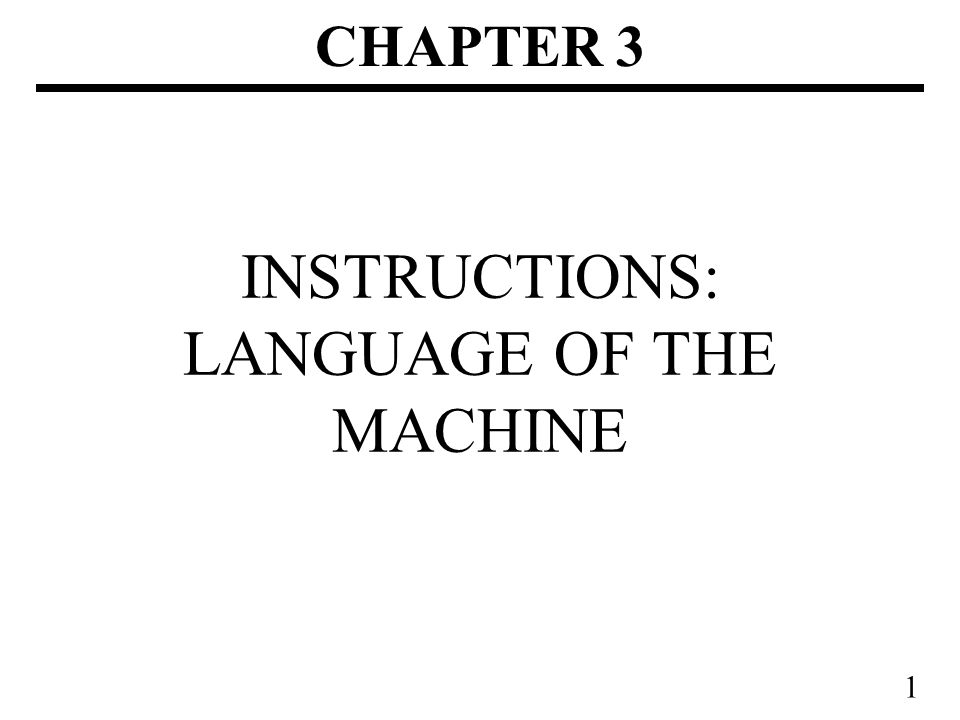1 INSTRUCTIONS: LANGUAGE OF THE MACHINE CHAPTER 3