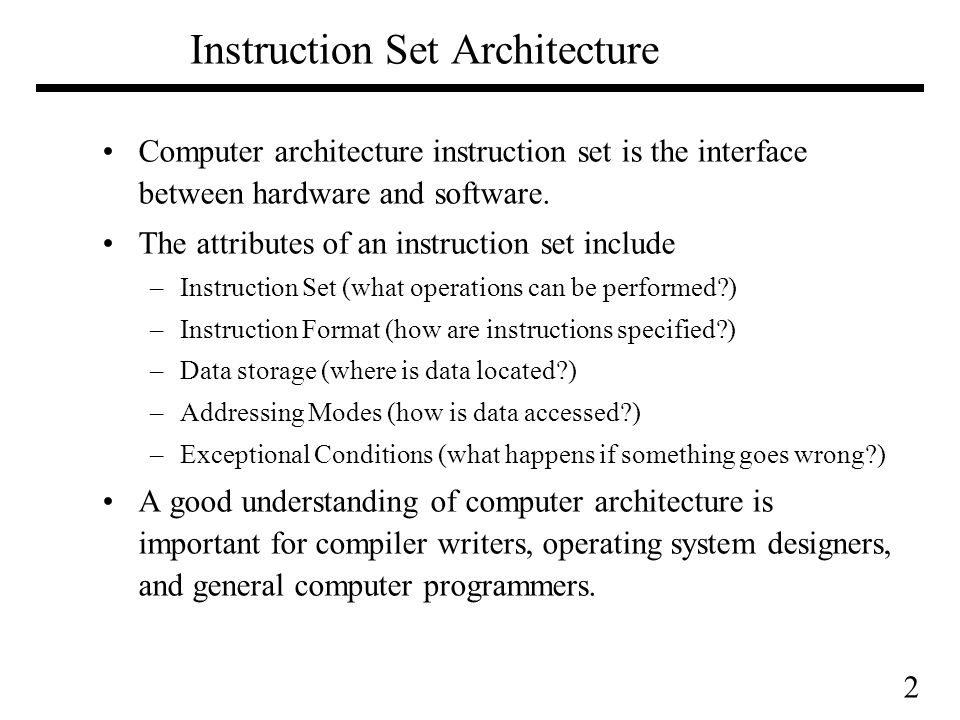 2 Instruction Set Architecture Computer architecture instruction set is the interface between hardware and software.