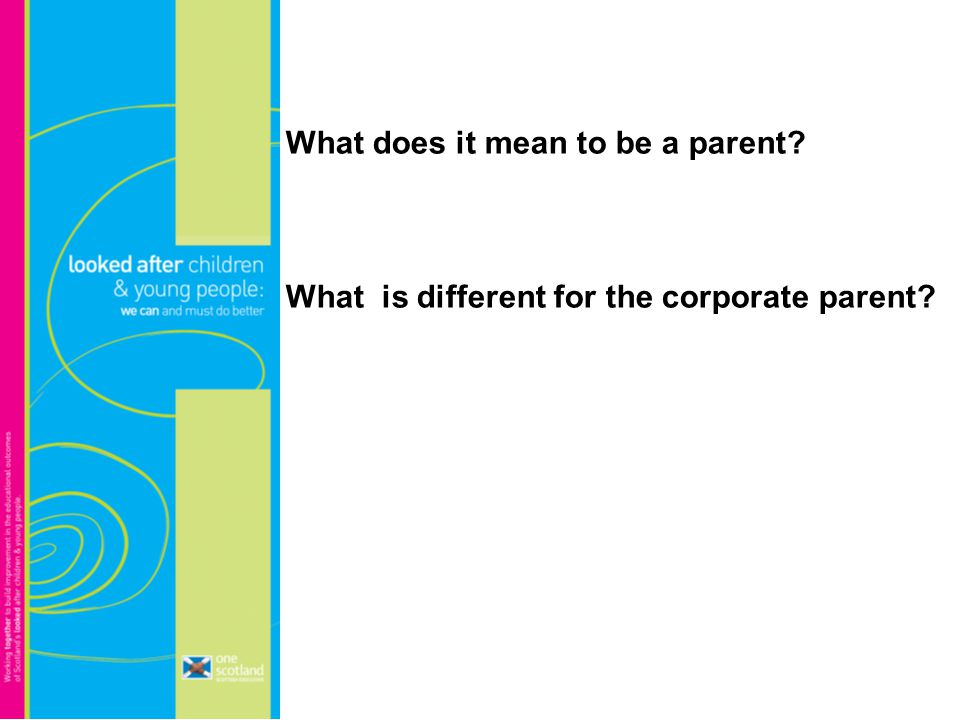 What does it mean to be a parent? What is different for the corporate parent?