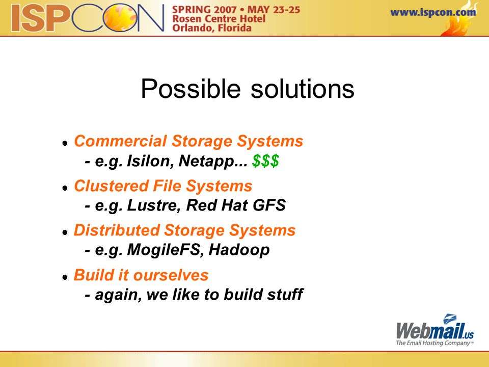 Possible solutions Commercial Storage Systems - e.g. Isilon, Netapp... $$$ Clustered File Systems - e.g. Lustre, Red Hat GFS Distributed Storage Syste
