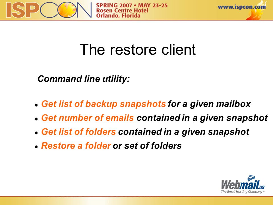 The restore client Command line utility: Get list of backup snapshots for a given mailbox Get number of emails contained in a given snapshot Get list