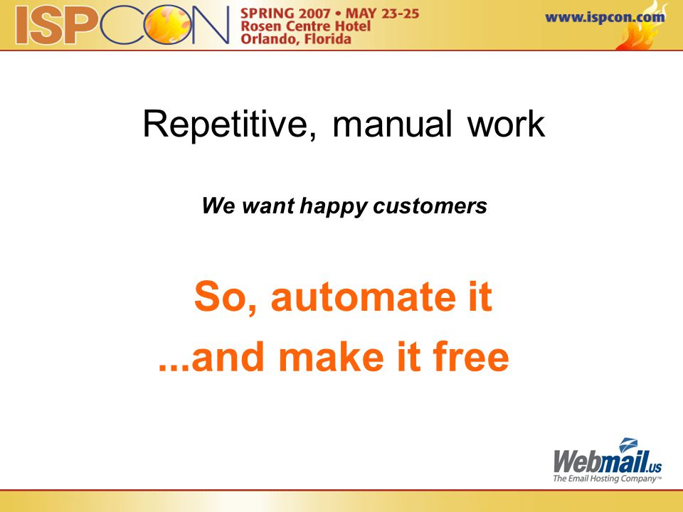 Repetitive, manual work We want happy customers So, automate it...and make it free