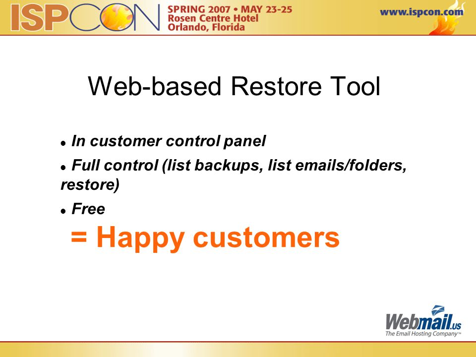 Web-based Restore Tool In customer control panel Full control (list backups, list emails/folders, restore)‏ Free = Happy customers