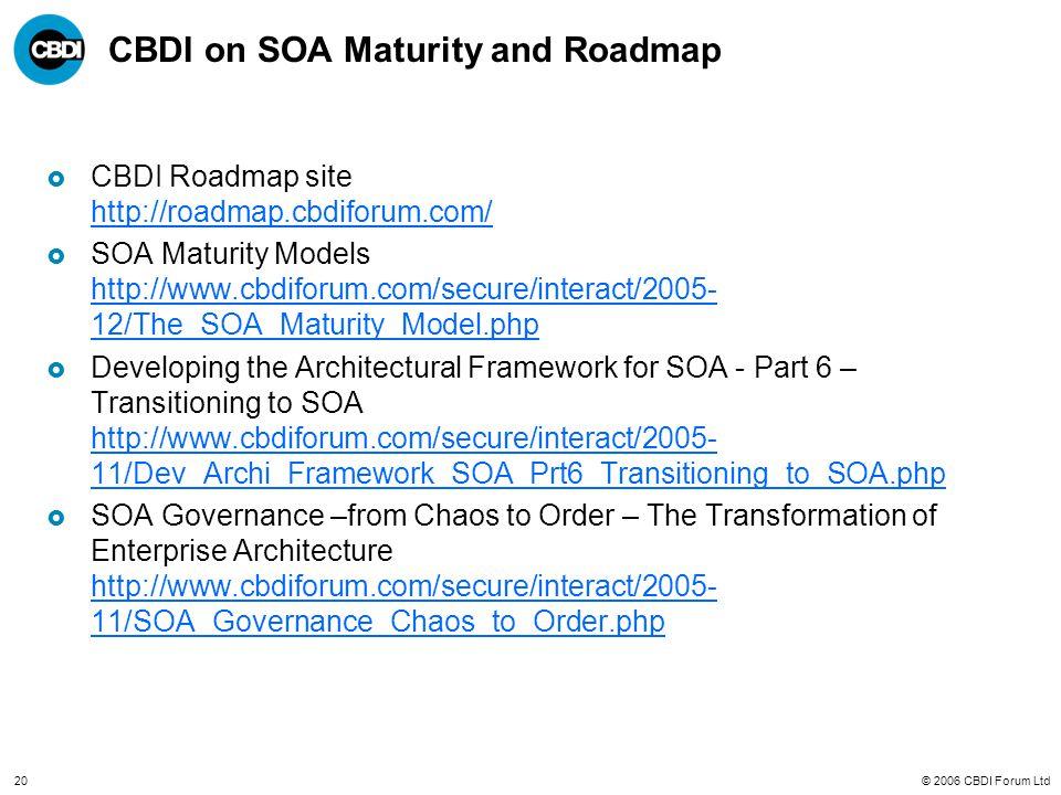 © 2006 CBDI Forum Ltd20 CBDI on SOA Maturity and Roadmap  CBDI Roadmap site http://roadmap.cbdiforum.com/ http://roadmap.cbdiforum.com/  SOA Maturit