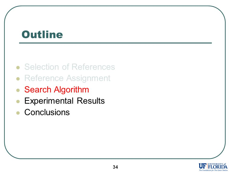 34 Outline Selection of References Reference Assignment Search Algorithm Experimental Results Conclusions