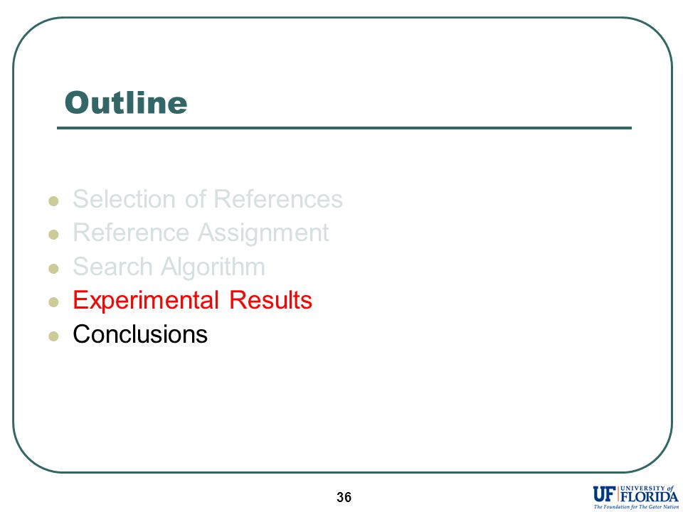 36 Outline Selection of References Reference Assignment Search Algorithm Experimental Results Conclusions