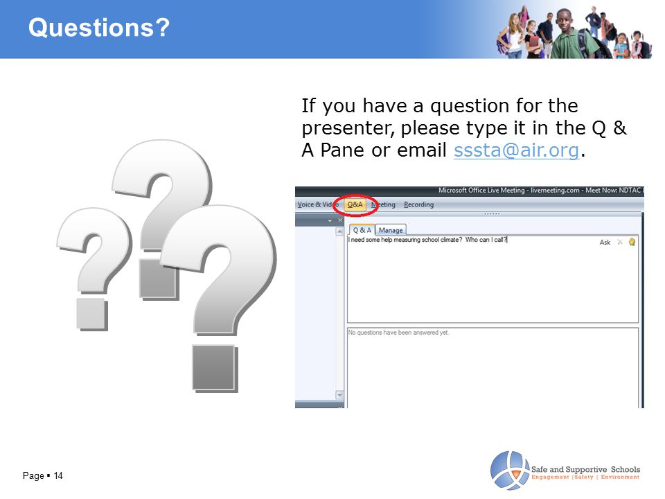 If you have a question for the presenter, please type it in the Q & A Pane or email sssta@air.org.sssta@air.org Questions? Page  14