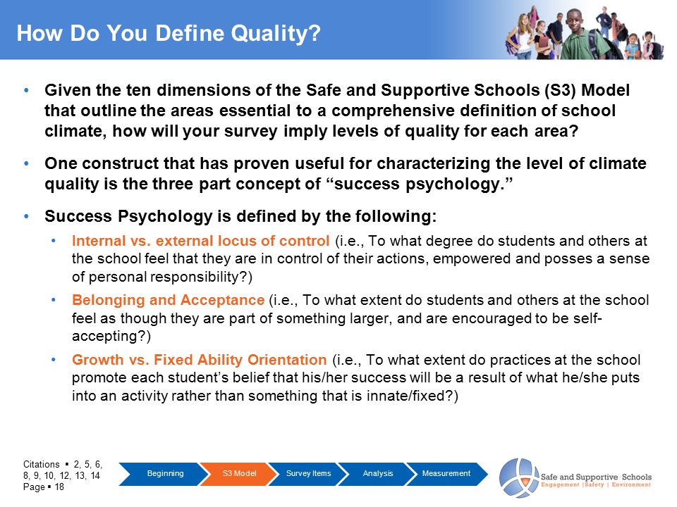 Citations  2, 5, 6, 8, 9, 10, 12, 13, 14 Page  18 How Do You Define Quality? Given the ten dimensions of the Safe and Supportive Schools (S3) Model