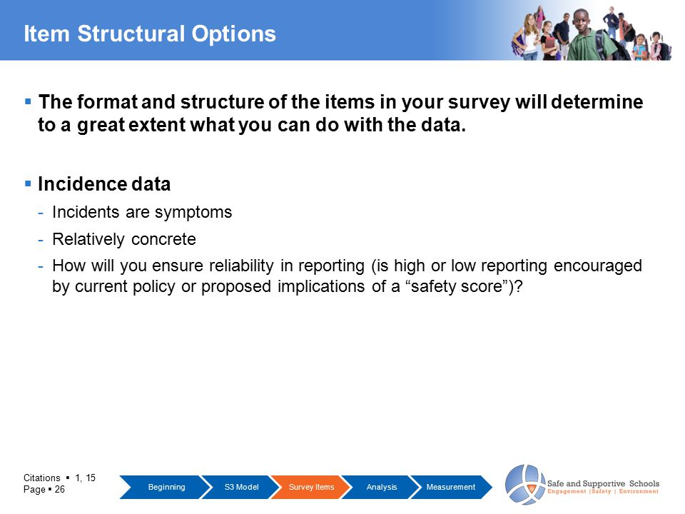 Citations  1, 15 Page  26 Item Structural Options  The format and structure of the items in your survey will determine to a great extent what you c
