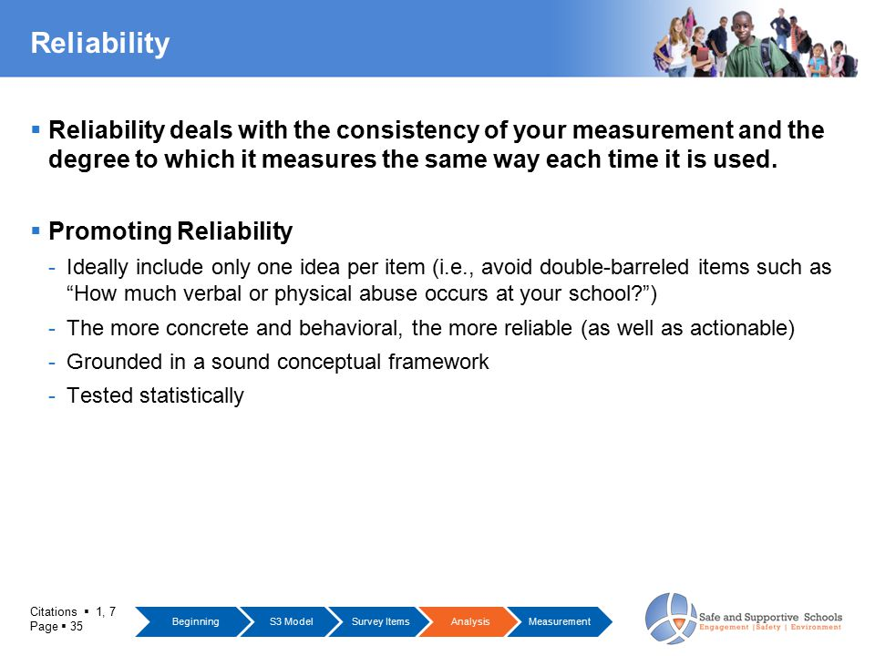 Citations  1, 7 Page  35 Reliability  Reliability deals with the consistency of your measurement and the degree to which it measures the same way e