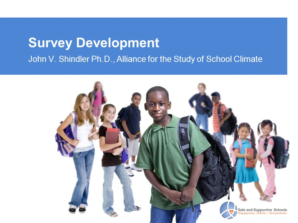 Survey Development John V. Shindler Ph.D., Alliance for the Study of School Climate