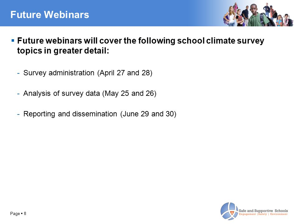 Future Webinars  Future webinars will cover the following school climate survey topics in greater detail: -Survey administration (April 27 and 28) -A