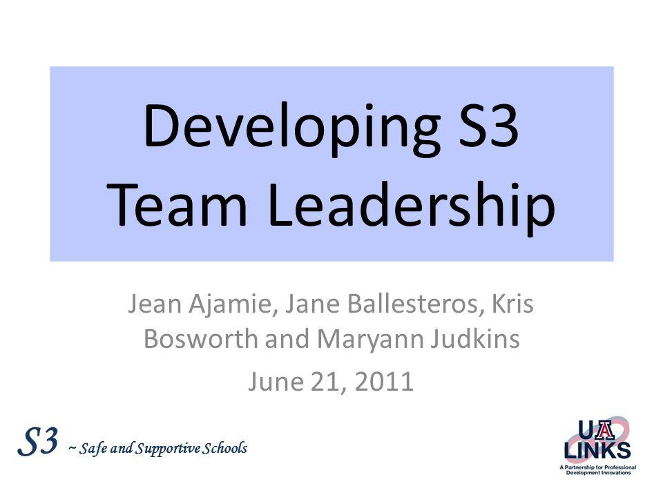 S3 ~ Safe and Supportive Schools S3 Leadership ADE Jean Ajamie Rani Collins Tori Havins U of A Kris Bosworth Maryann Judkins Jane Ballesteros Paul Brown Cadey Harrel Debi LeVergne