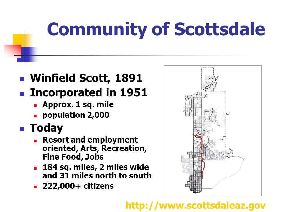 Community of Scottsdale Winfield Scott, 1891 Incorporated in 1951 Approx.