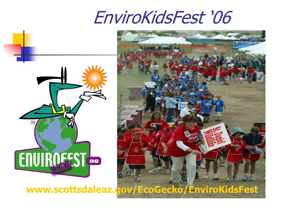 EnviroKidsFest '06 www.scottsdaleaz.gov/EcoGecko/EnviroKidsFest