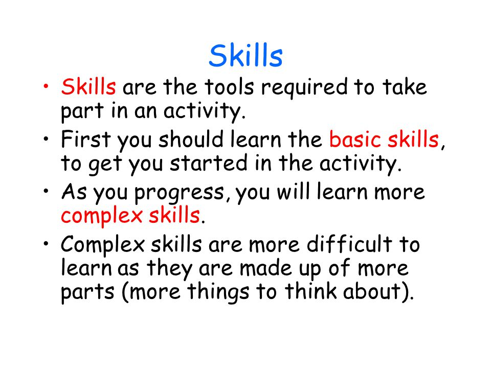 Skills Skills are the tools required to take part in an activity.