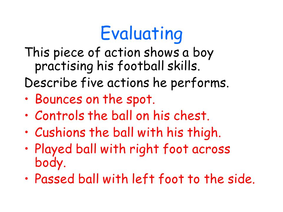 Evaluating This piece of action shows a boy practising his football skills.