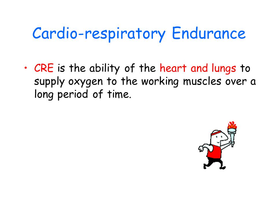 Cardio-respiratory Endurance CRE is the ability of the heart and lungs to supply oxygen to the working muscles over a long period of time.