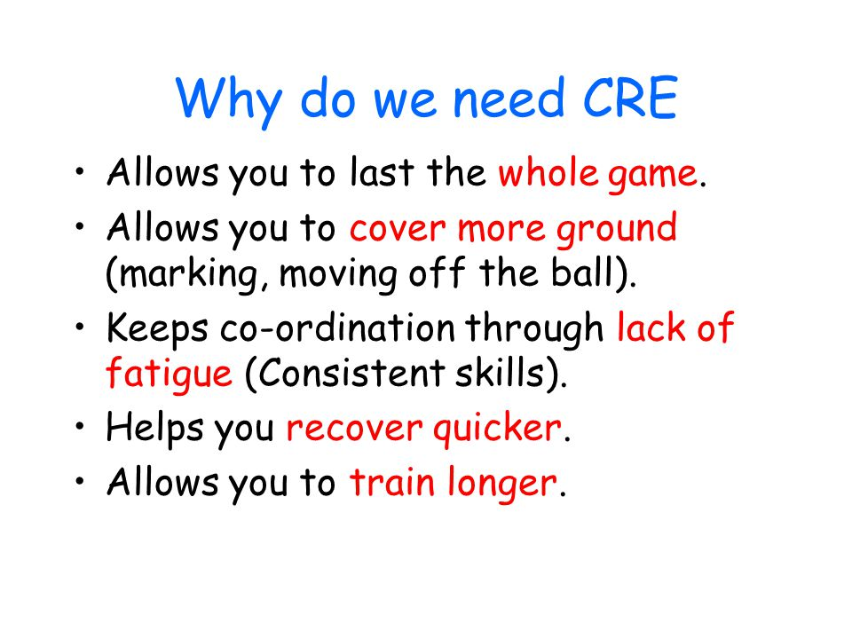 Why do we need CRE Allows you to last the whole game.