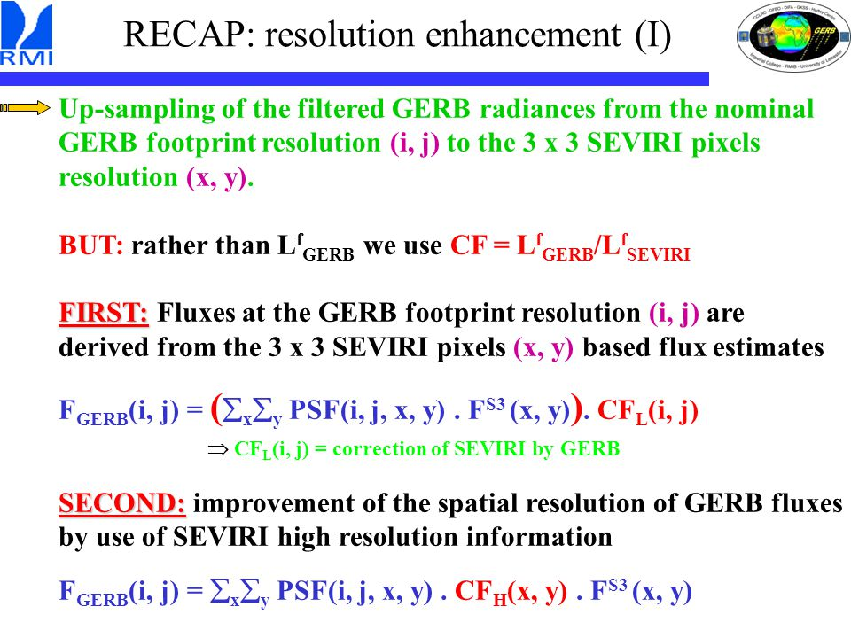 RECAP: resolution enhancement (I) Up-sampling of the filtered GERB radiances from the nominal GERB footprint resolution (i, j) to the 3 x 3 SEVIRI pixels resolution (x, y).