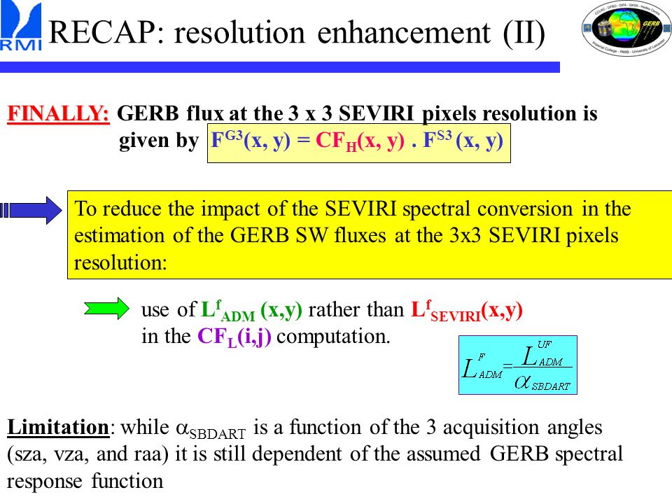 RECAP: resolution enhancement (II) FINALLY: FINALLY: GERB flux at the 3 x 3 SEVIRI pixels resolution is given by F G3 (x, y) = CF H (x, y).