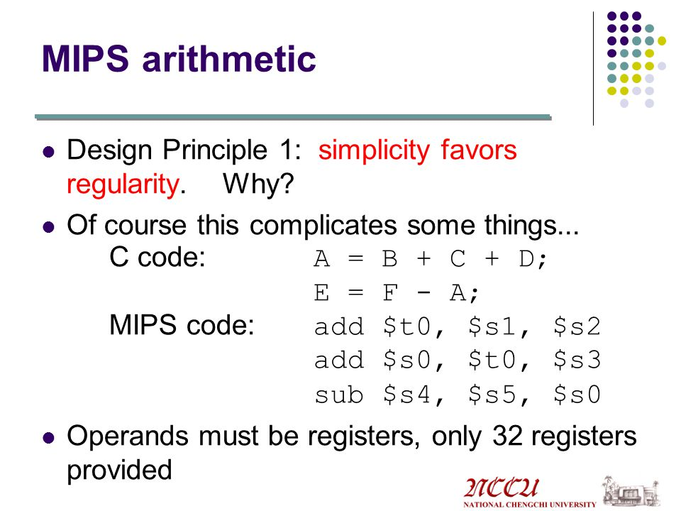 MIPS arithmetic Operations and Operands All instructions have 3 operands Need to break a C statement into several assembly instructions ( f = (g + h)