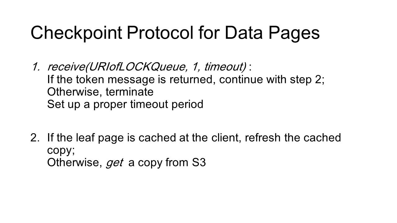 Checkpoint Protocol for Data Pages 1.receive(URIofLOCKQueue, 1, timeout) : If the token message is returned, continue with step 2; Otherwise, terminat