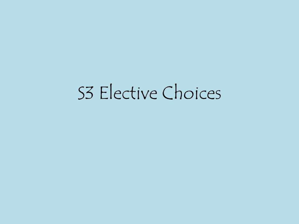 S3 Elective Choices