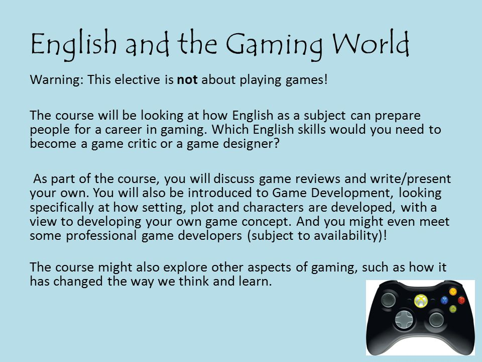 English and the Gaming World Warning: This elective is not about playing games.