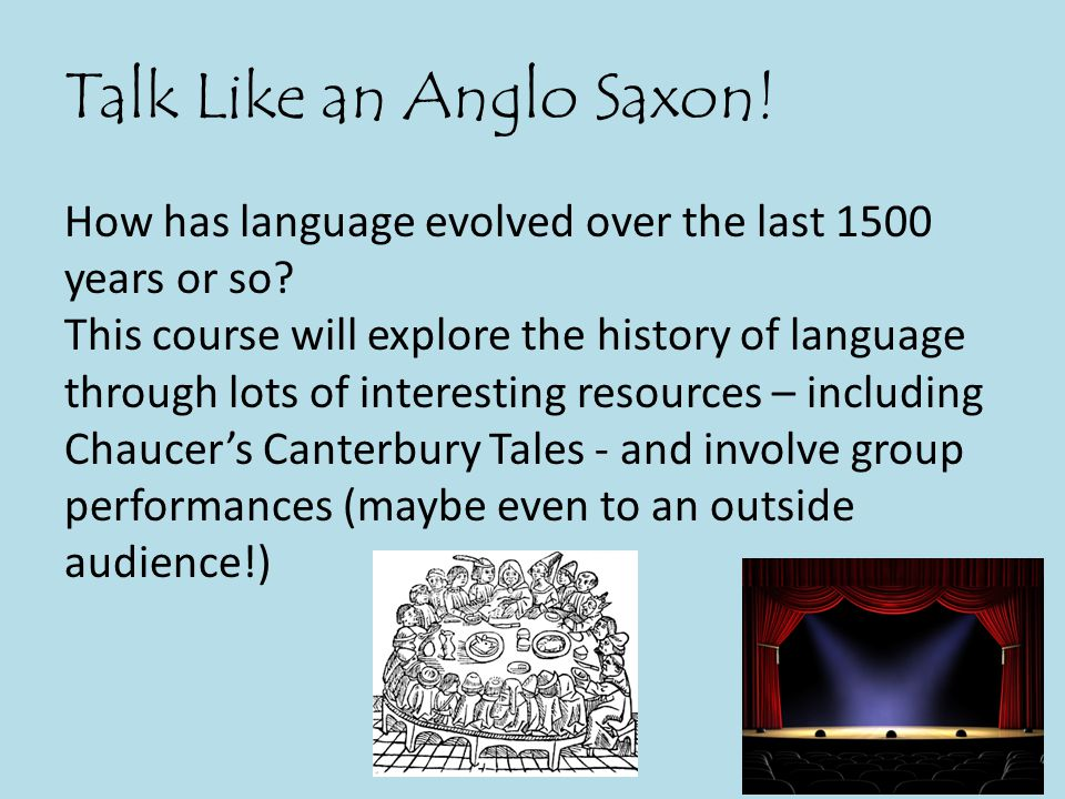 Talk Like an Anglo Saxon. How has language evolved over the last 1500 years or so.